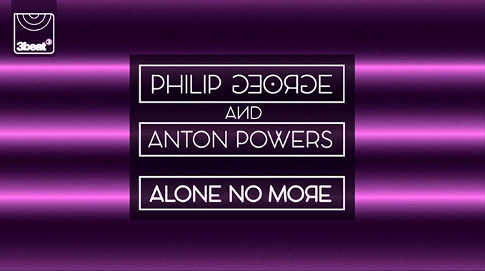 Photo of Philip George & Anton Powers – Alone No More (George Whyman Remix)
