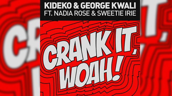 Photo of Kideko & George Kwali – Crank It (Woah!) feat. Nadia Rose & Sweetie Irie (Extended Mix)
