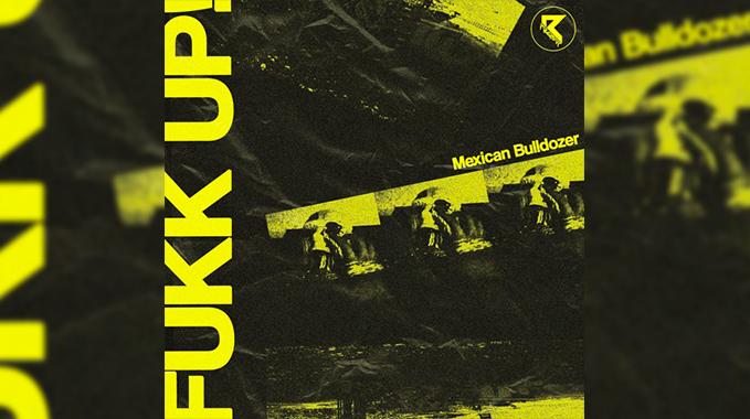 Photo of FUKK UP! – Mexican Bulldozer EP TEASER